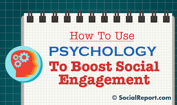 How To Use Psychology To Boost Social Engagement