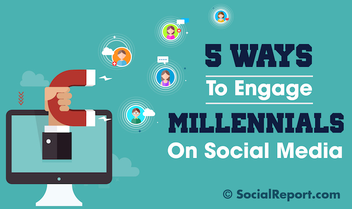 5 Ways To Engage Millennials On Social Media