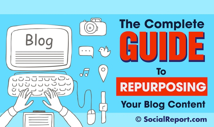 The Complete Guide To Repurposing Your Blog Content