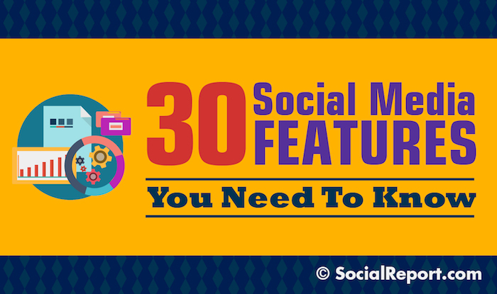 30 Social Media Features You Need To Know