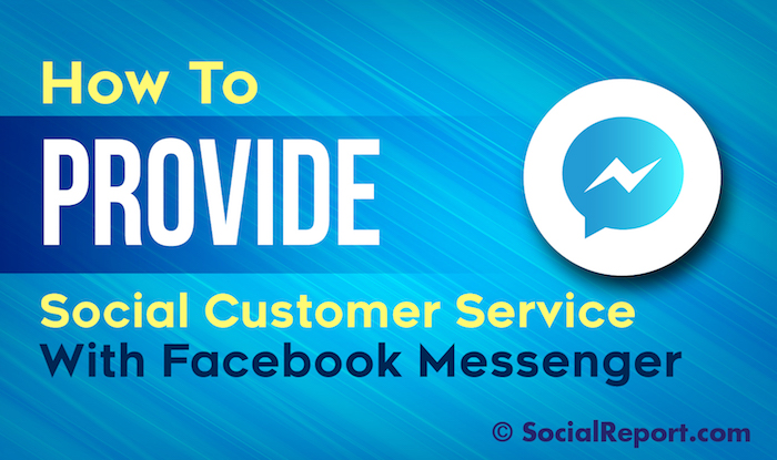 How To Provide Social Customer Service With Facebook Messenger