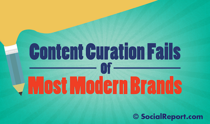 Content Curation Fails Of Most Modern Brands