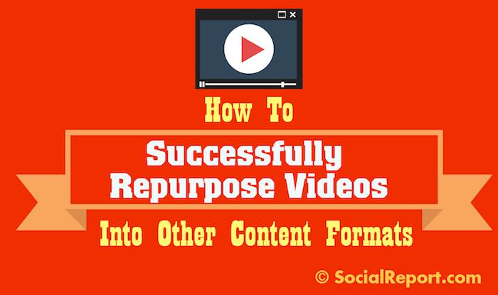 How To Successfully Repurpose Videos Into Other Content Formats