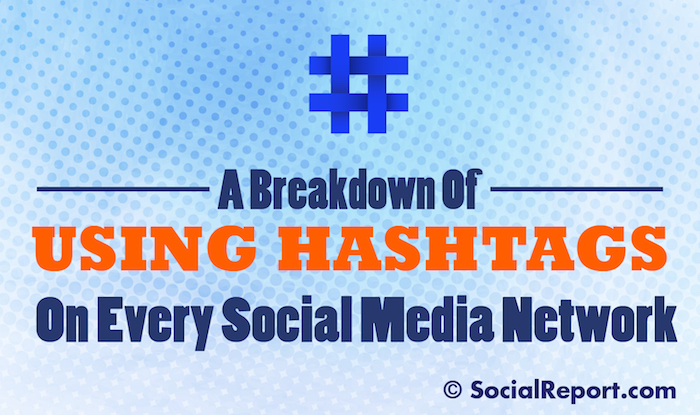 A Breakdown Of Using Hashtags On Every Social Media Network
