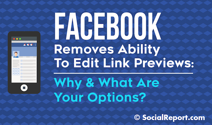 Facebook Removes Ability To Edit Link Previews Why And What Are Your Options