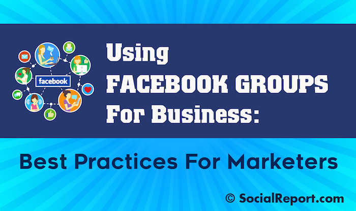 Using Facebook Groups For Business Best Practices For Marketers