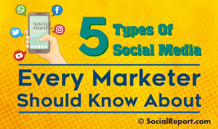 5 Types Of Social Media Every Marketer Should Know About