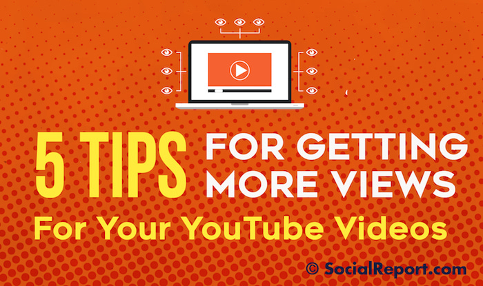 5 Tips For Getting More Views For Your YouTube Videos