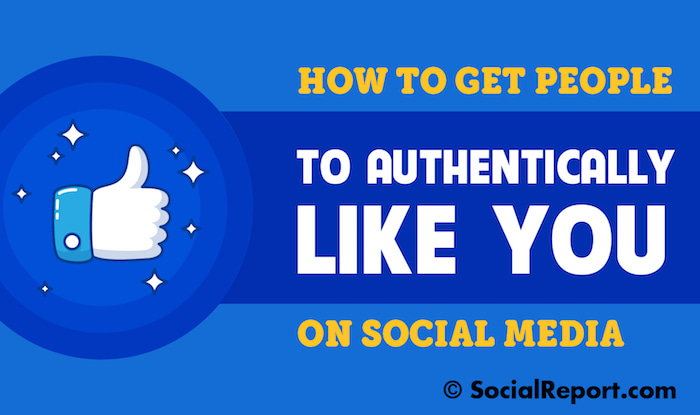 How To Get People To Authentically Like You On Social Media