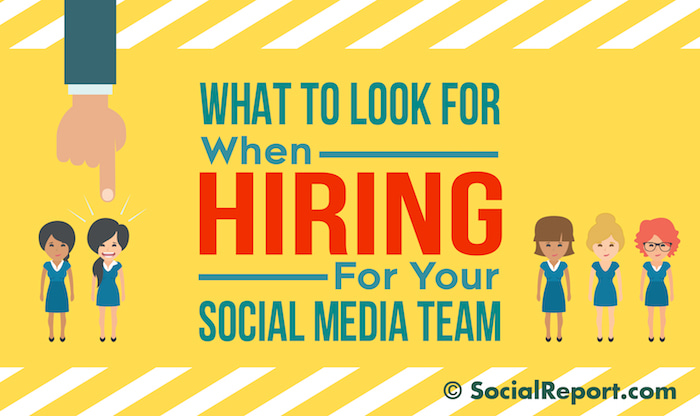 What To Look For When Hiring For Your Social Media Team