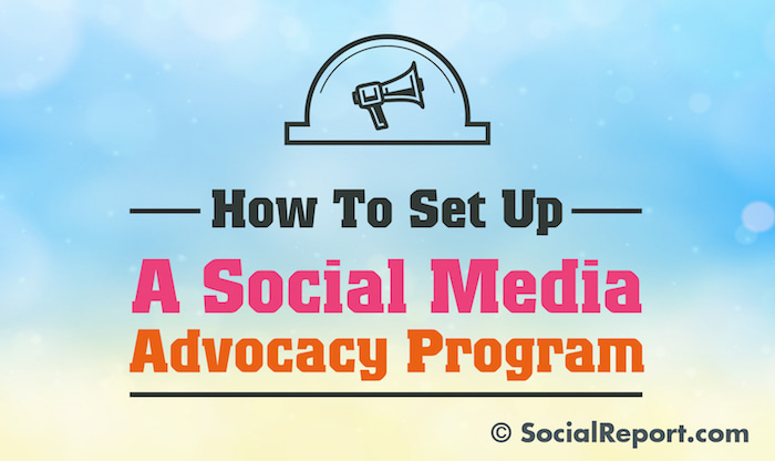 How To Set Up A Social Media Advocacy Program