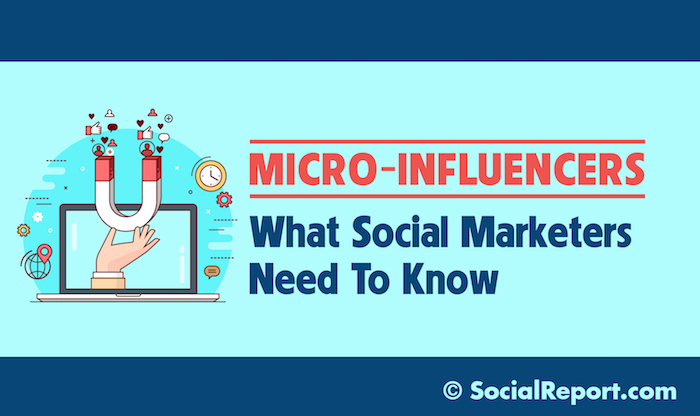 Micro-Influencers: What Social Marketers Need To Know