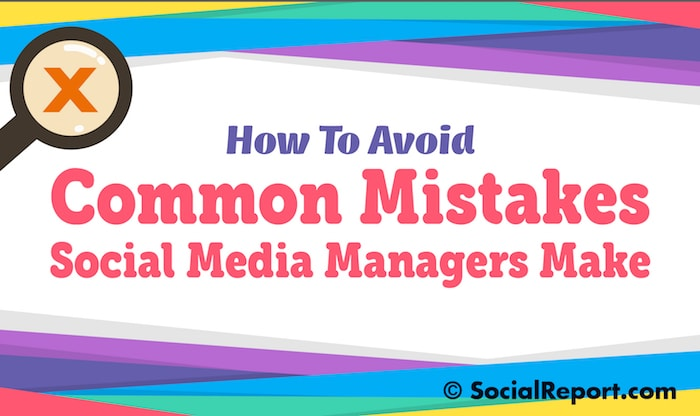 How To Avoid Common Mistakes Social Media Managers Make
