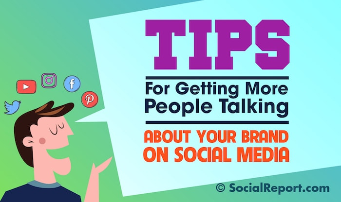 Tips For Getting More People Talking About Your Brand On Social Media