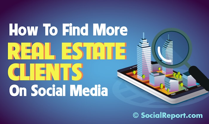 How To Find More Real Estate Clients On Social Media